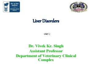 Liver Disorders UNIT 2 Dr Vivek Kr Singh