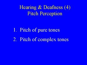Hearing Deafness 4 Pitch Perception 1 Pitch of