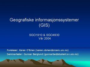 Geografiske informasjonssystemer GIS SGO 1910 SGO 4930 Vr