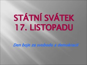 STTN SVTEK 17 LISTOPADU Den boje za svobodu