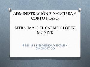ADMINISTRACIN FINANCIERA A CORTO PLAZO MTRA MA DEL
