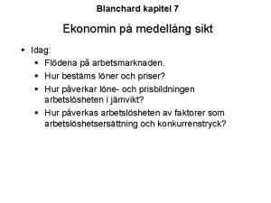 Blanchard kapitel 7 Ekonomin p medellng sikt Idag