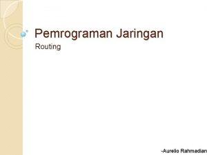 Pemrograman Jaringan Routing Aurelio Rahmadian Objektif Pengenalan Router