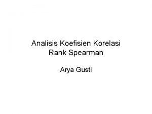 Analisis Koefisien Korelasi Rank Spearman Arya Gusti Pengantar