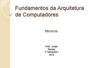 Fundamentos da Arquitetura de Computadores Memria Prof Andr