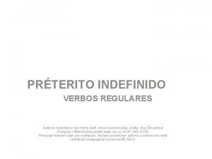 PRTERITO INDEFINIDO VERBOS REGULARES Autorem materilu a vech