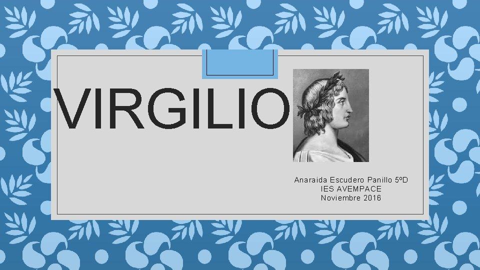 VIRGILIO Anaraida Escudero Panillo 5D IES AVEMPACE Noviembre