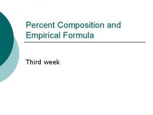 Percent Composition and Empirical Formula Third week Percent