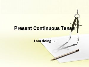Present Continuous Tense I am doing Present Continuous