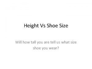 Height Vs Shoe Size Will how tall you