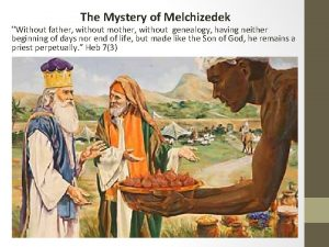 The Mystery of Melchizedek Without father without mother