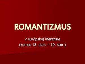 ROMANTIZMUS v eurpskej literatre koniec 18 stor 19