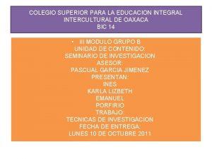 COLEGIO SUPERIOR PARA LA EDUCACION INTEGRAL INTERCULTURAL DE