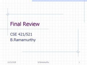 Final Review CSE 421521 B Ramamurthy 11212020 B