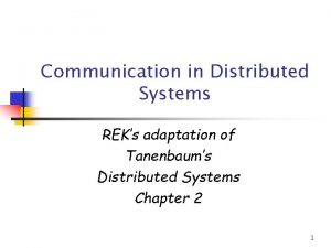 Communication in Distributed Systems REKs adaptation of Tanenbaums