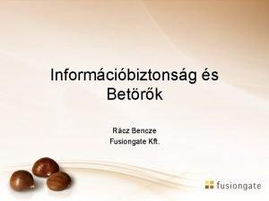Informcibiztonsg s Betrk Rcz Bencze Fusiongate Kft Hazai