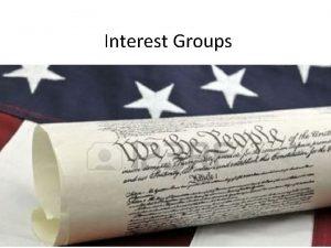 Interest Groups Interest Groups Key Concepts Interest groups