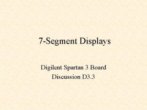 7 Segment Displays Digilent Spartan 3 Board Discussion