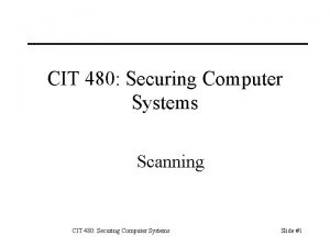 CIT 480 Securing Computer Systems Scanning CIT 480