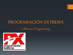 PROGRAMACIN EXTREMA e Xtreme Programing METODOLOGA GIL Las