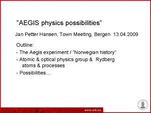 AEGIS physics possibilities Jan Petter Hansen Town Meeting