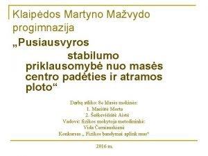 Klaipdos Martyno Mavydo progimnazija Pusiausvyros stabilumo priklausomyb nuo