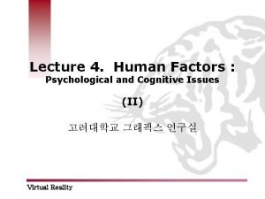 Lecture 4 Human Factors Psychological and Cognitive Issues