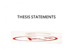 THESIS STATEMENTS Thesis statement What is a thesis