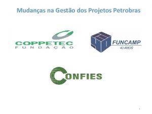 Mudanas na Gesto dos Projetos Petrobras 1 Mudanas