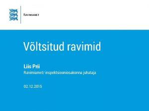 Vltsitud ravimid Liis Prii Ravimiamet inspektsiooniosakonna juhataja 02
