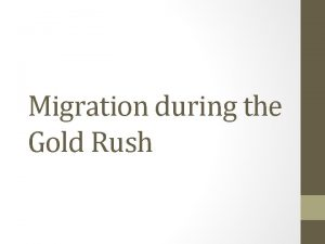 Migration during the Gold Rush Why Migrate http