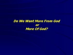 Do We Want More From God or More