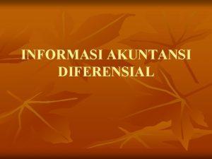 INFORMASI AKUNTANSI DIFERENSIAL Informasi Akuntansi Diferensial n n