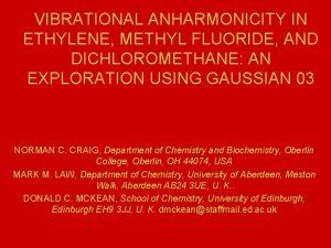 VIBRATIONAL ANHARMONICITY IN ETHYLENE METHYL FLUORIDE AND DICHLOROMETHANE