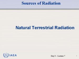 Sources of Radiation Natural Terrestrial Radiation IAEA Day