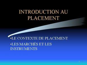 INTRODUCTION AU PLACEMENT LE CONTEXTE DE PLACEMENT LES