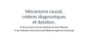 Mcanisme causal critres diagnostiques et datation Dr Anne