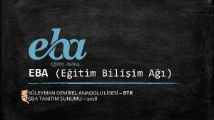 EBA Eitim Biliim A SLEYMAN DEMREL ANADOLU LSES