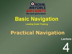 Basic Navigation Leading Cadet Training Practical Navigation Lecture