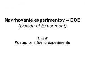 Navrhovanie experimentov DOE Design of Experiment 1 as