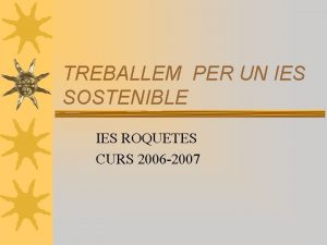 TREBALLEM PER UN IES SOSTENIBLE IES ROQUETES CURS