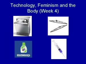 Technology Feminism and the Body Week 4 Feminism