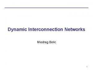 Dynamic Interconnection Networks Miodrag Bolic 1 Overview Network