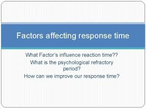 Factors affecting response time What Factors influence reaction
