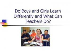 Do Boys and Girls Learn Differently and What