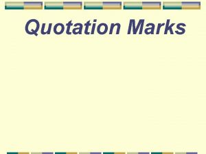 Quotation Marks When do you use quotation marks
