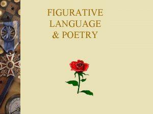 FIGURATIVE LANGUAGE POETRY Figurative Language versus Literal Language