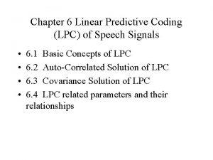 Chapter 6 Linear Predictive Coding LPC of Speech
