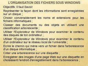 LORGANISATION DES FICHIERS SOUS WINDOWS Objectifs Il faut