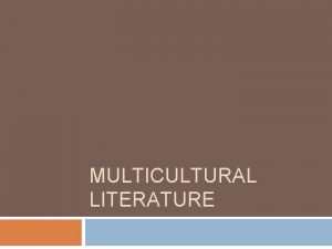 MULTICULTURAL LITERATURE Definition Literature about the sociocultural experiences